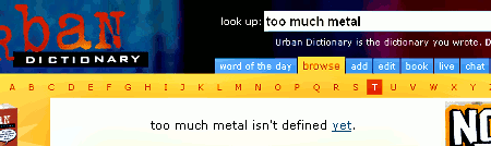 too much metal